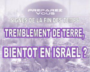 SIGNES DE LA FIN DES TEMPS : TREMBLEMENT DE TERRE, BIENTÔT EN ISRAËL ?