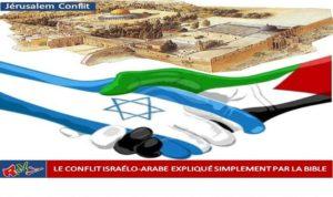LE CONFLIT ISRAÉLO-ARABE EXPLIQUÉ SIMPLEMENT PAR LA BIBLE