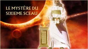 La prophétie de la fin des temps : Le mystère du sixième sceau